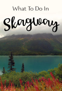 Things To Do In Skagway, Alaska