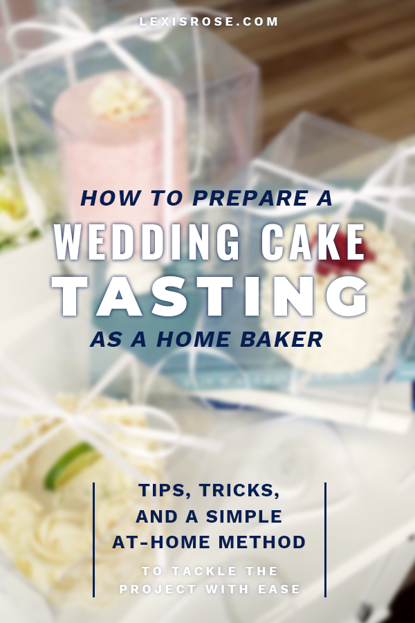 How To Prepare A Wedding Cake Tasting As A Home Baker — All The Tips, Tricks, and Methods You Need To Host A Wedding Cake Tasting With Ease
